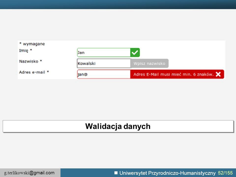 g.terlikowski @gmail.com Uniwersytet Przyrodniczo-Humanistyczny 52/155 Walidacja danych