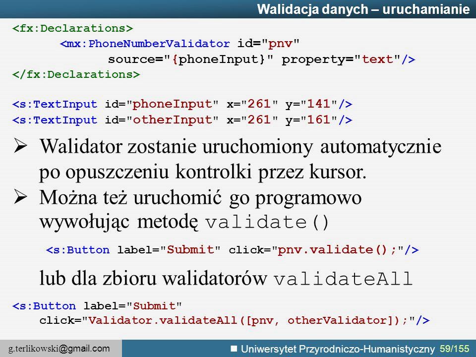 g.terlikowski @gmail.com Uniwersytet Przyrodniczo-Humanistyczny 59/155 Walidacja danych – uruchamianie  Walidator zostanie uruchomiony automatycznie po opuszczeniu kontrolki przez kursor.