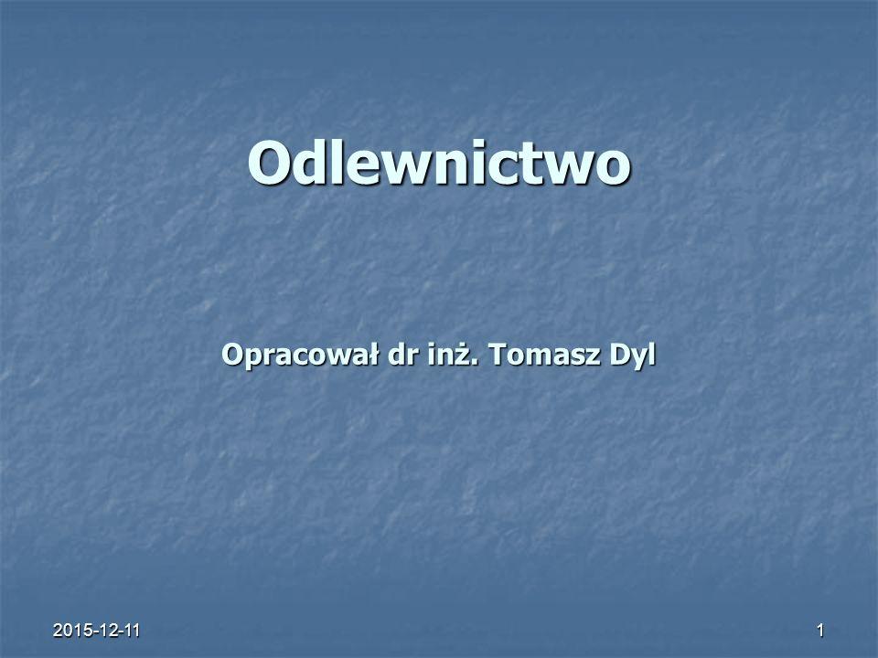 2015-12-111 Odlewnictwo Opracował dr inż. Tomasz Dyl