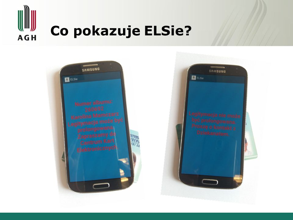 Zasada działania ELSie www.agh.edu.pl NFC Czy legitymacja o nr MIFARE 0x2334302 może być prolongowana.