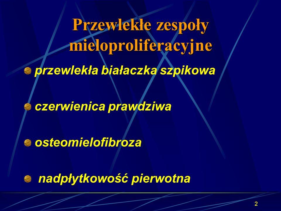 2 przewlekła białaczka szpikowa czerwienica prawdziwa osteomielofibroza nadpłytkowość pierwotna