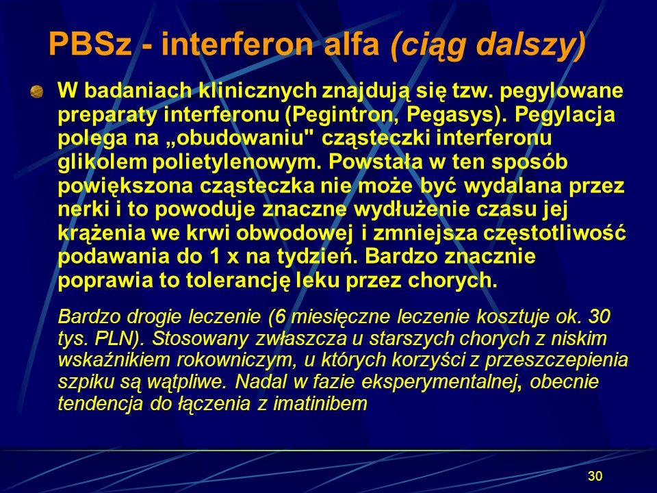 30 PBSz - interferon alfa (ciąg dalszy) W badaniach klinicznych znajdują się tzw. pegylowane preparaty interferonu (Pegintron, Pegasys). Pegylacja pol