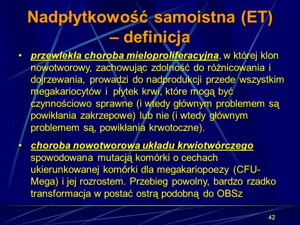 42 Nadpłytkowość samoistna (ET) – definicja przewlekła choroba mieloproliferacyjna, w której klon nowotworowy, zachowując zdolność do różnicowania i d