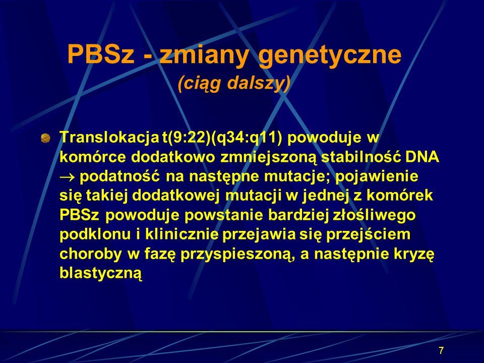 7 PBSz - zmiany genetyczne (ciąg dalszy) Translokacja t(9:22)(q34:q11) powoduje w komórce dodatkowo zmniejszoną stabilność DNA  podatność na następne