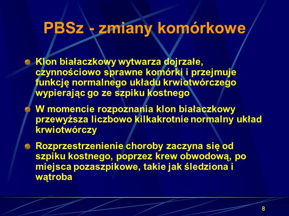 8 PBSz - zmiany komórkowe Klon białaczkowy wytwarza dojrzałe, czynnościowo sprawne komórki i przejmuje funkcję normalnego układu krwiotwórczego wypier