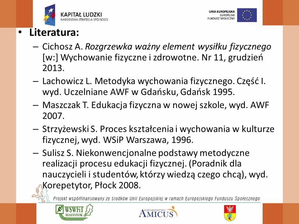 Literatura: – Cichosz A. Rozgrzewka ważny element wysiłku fizycznego [w:] Wychowanie fizyczne i zdrowotne. Nr 11, grudzień 2013. – Lachowicz L. Metody