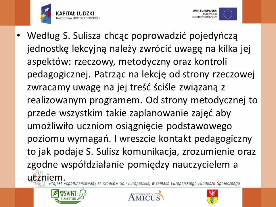 Według S. Sulisza chcąc poprowadzić pojedyńczą jednostkę lekcyjną należy zwrócić uwagę na kilka jej aspektów: rzeczowy, metodyczny oraz kontroli pedag