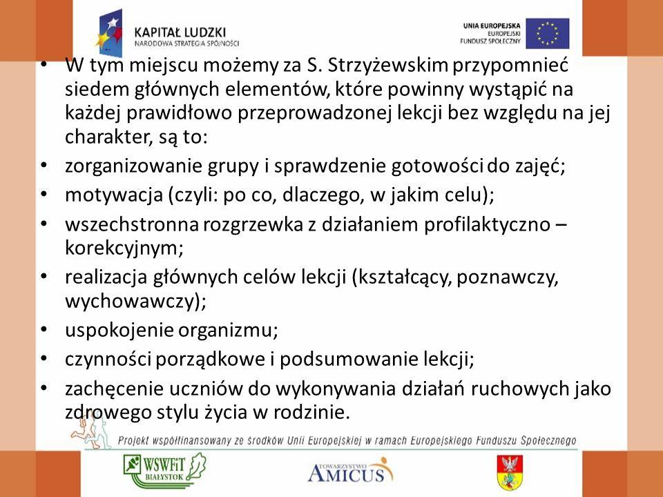 W tym miejscu możemy za S. Strzyżewskim przypomnieć siedem głównych elementów, które powinny wystąpić na każdej prawidłowo przeprowadzonej lekcji bez