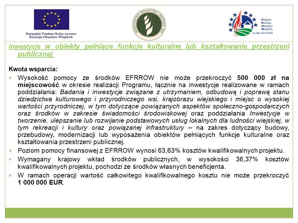 Inwestycje w obiekty pełniące funkcje kulturalne lub kształtowanie przestrzeni publicznej Kwota wsparcia: Wysokość pomocy ze środków EFRROW nie może p