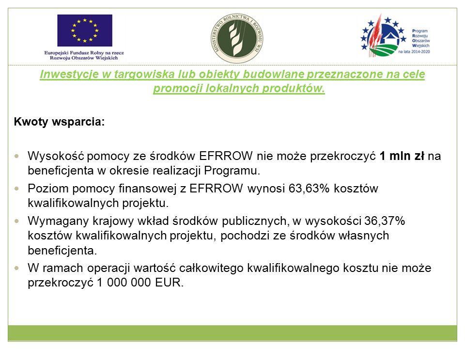 Inwestycje w targowiska lub obiekty budowlane przeznaczone na cele promocji lokalnych produktów. Kwoty wsparcia: Wysokość pomocy ze środków EFRROW nie