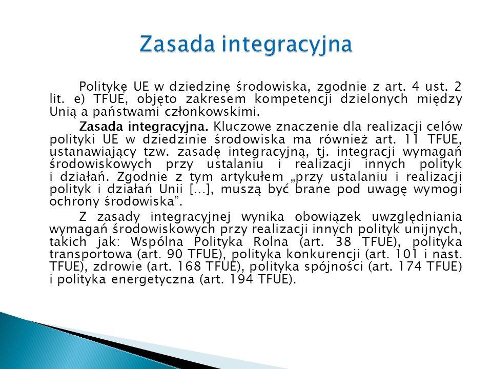 Politykę UE w dziedzinę środowiska, zgodnie z art. 4 ust. 2 lit. e) TFUE, objęto zakresem kompetencji dzielonych między Unią a państwami członkowskimi