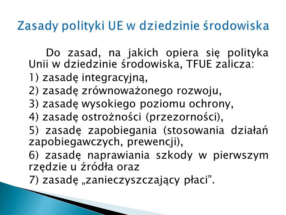 Do zasad, na jakich opiera się polityka Unii w dziedzinie środowiska, TFUE zalicza: 1) zasadę integracyjną, 2) zasadę zrównoważonego rozwoju, 3) zasad