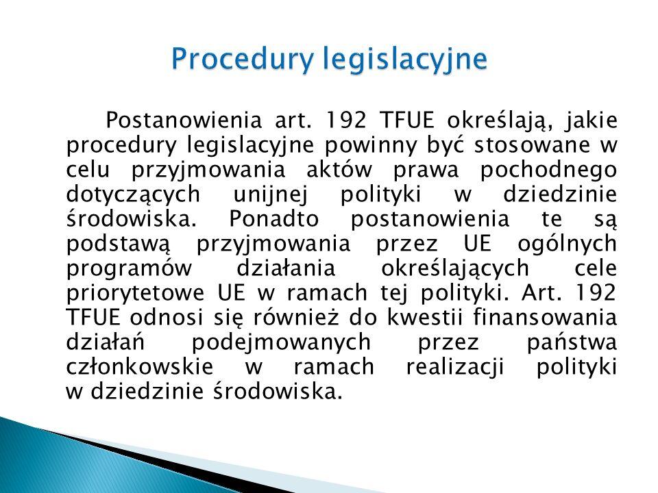 Postanowienia art. 192 TFUE określają, jakie procedury legislacyjne powinny być stosowane w celu przyjmowania aktów prawa pochodnego dotyczących unijn