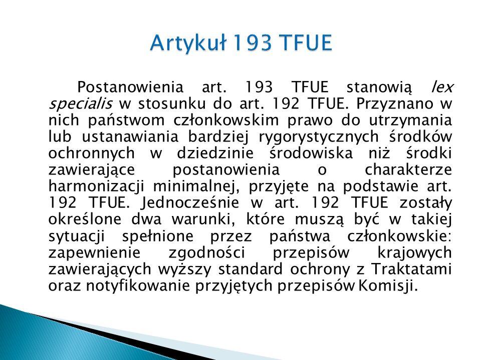 Postanowienia art. 193 TFUE stanowią lex specialis w stosunku do art. 192 TFUE. Przyznano w nich państwom członkowskim prawo do utrzymania lub ustanaw
