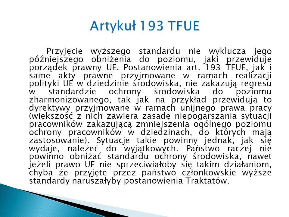 Przyjęcie wyższego standardu nie wyklucza jego późniejszego obniżenia do poziomu, jaki przewiduje porządek prawny UE. Postanowienia art. 193 TFUE, jak