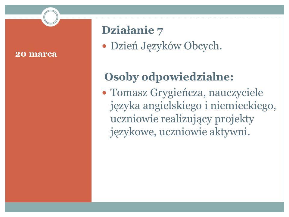 20 marca Działanie 7 Dzień Języków Obcych. Osoby odpowiedzialne: Tomasz Grygieńcza, nauczyciele języka angielskiego i niemieckiego, uczniowie realizuj