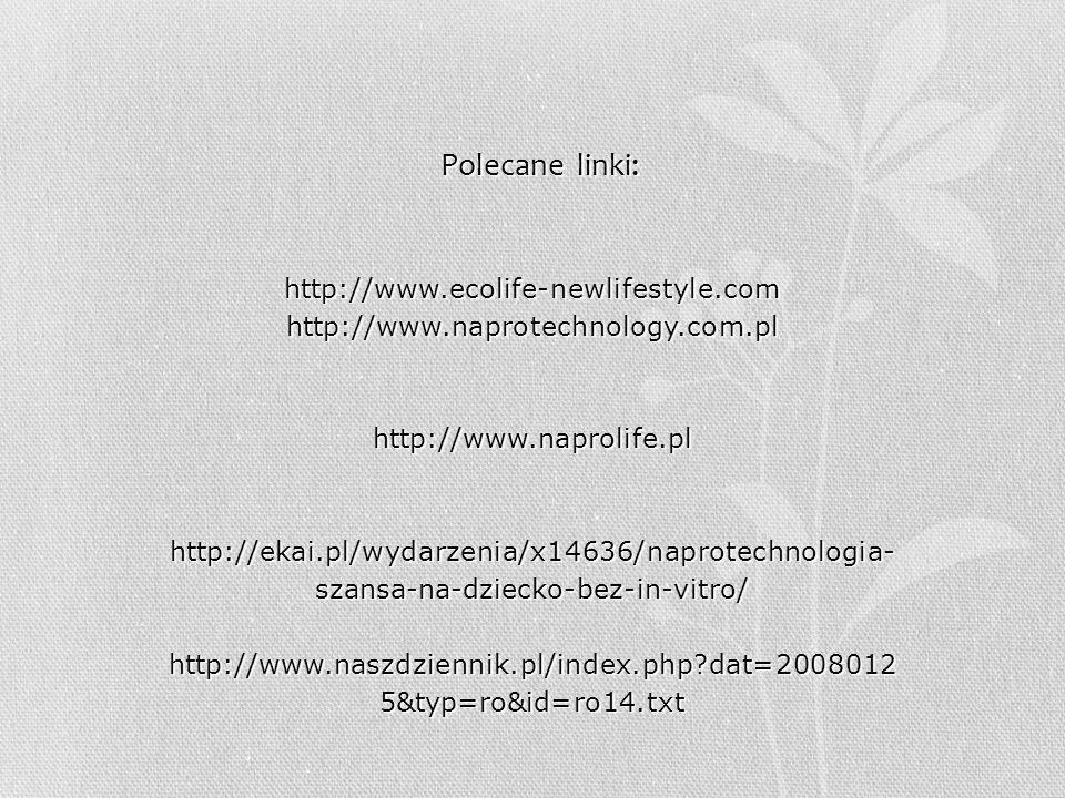 Polecane linki: http://www.ecolife-newlifestyle.comhttp://www.naprotechnology.com.plhttp://www.naprolife.plhttp://ekai.pl/wydarzenia/x14636/naprotechn