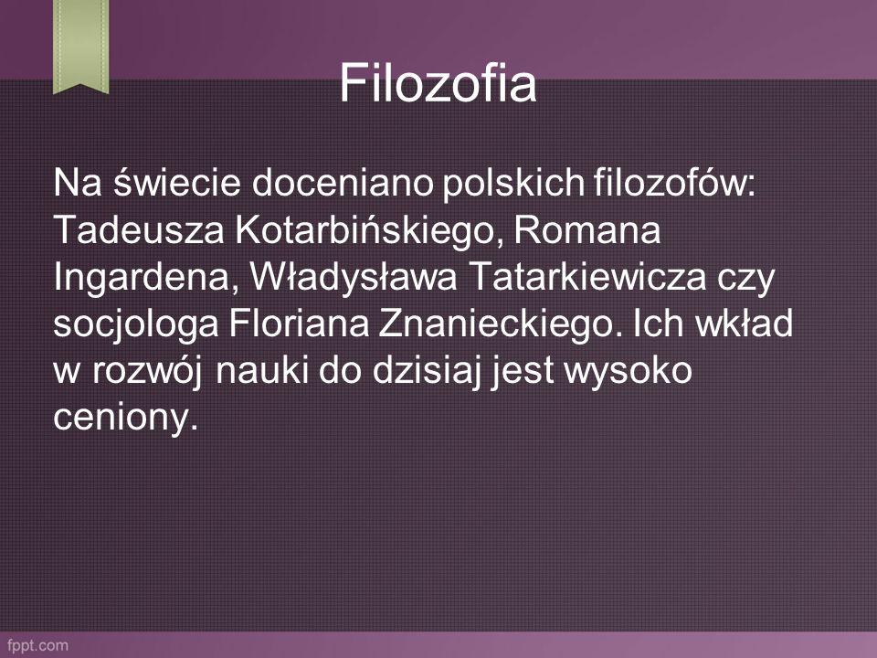 Filozofia Na świecie doceniano polskich filozofów: Tadeusza Kotarbińskiego, Romana Ingardena, Władysława Tatarkiewicza czy socjologa Floriana Znanieck