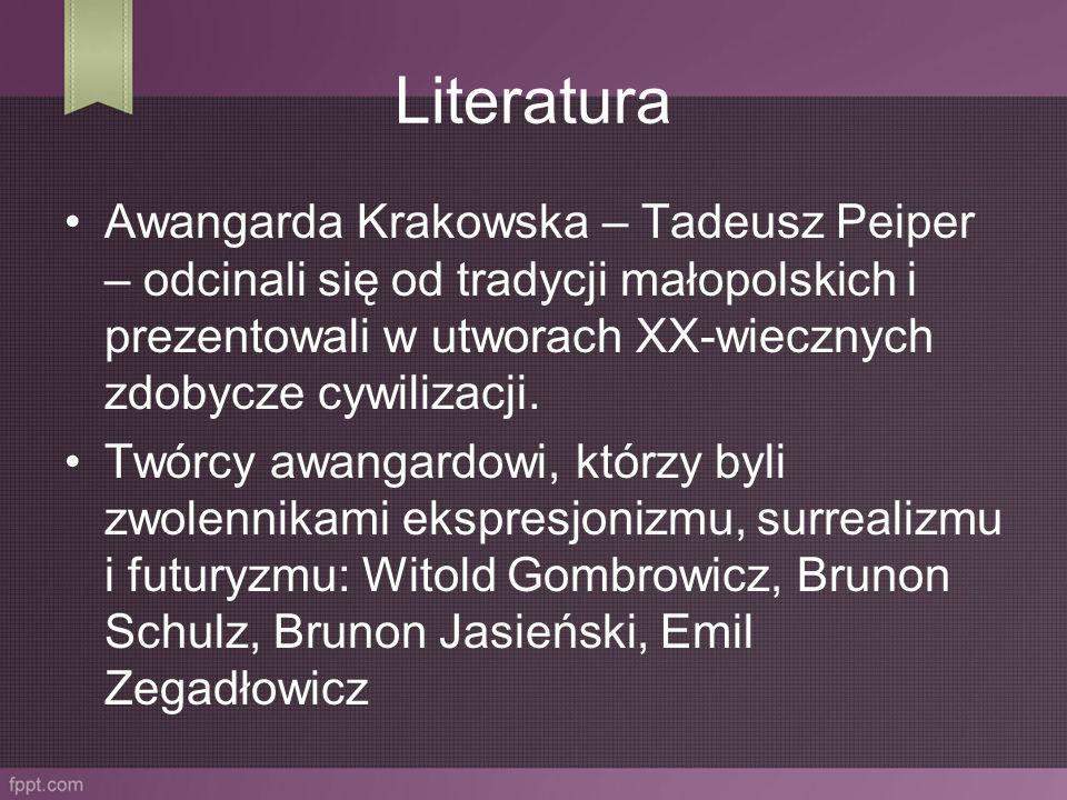 Literatura Awangarda Krakowska – Tadeusz Peiper – odcinali się od tradycji małopolskich i prezentowali w utworach XX-wiecznych zdobycze cywilizacji. T