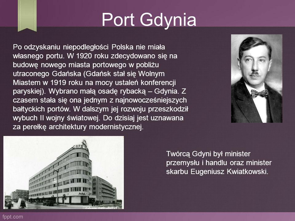 Port Gdynia Po odzyskaniu niepodległości Polska nie miała własnego portu. W 1920 roku zdecydowano się na budowę nowego miasta portowego w pobliżu utra