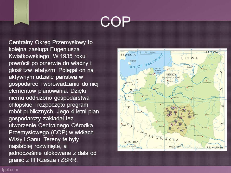 COP Centralny Okręg Przemysłowy to kolejna zasługa Eugeniusza Kwiatkowskiego. W 1935 roku powrócił po przerwie do władzy i głosił tzw. etatyzm. Polega
