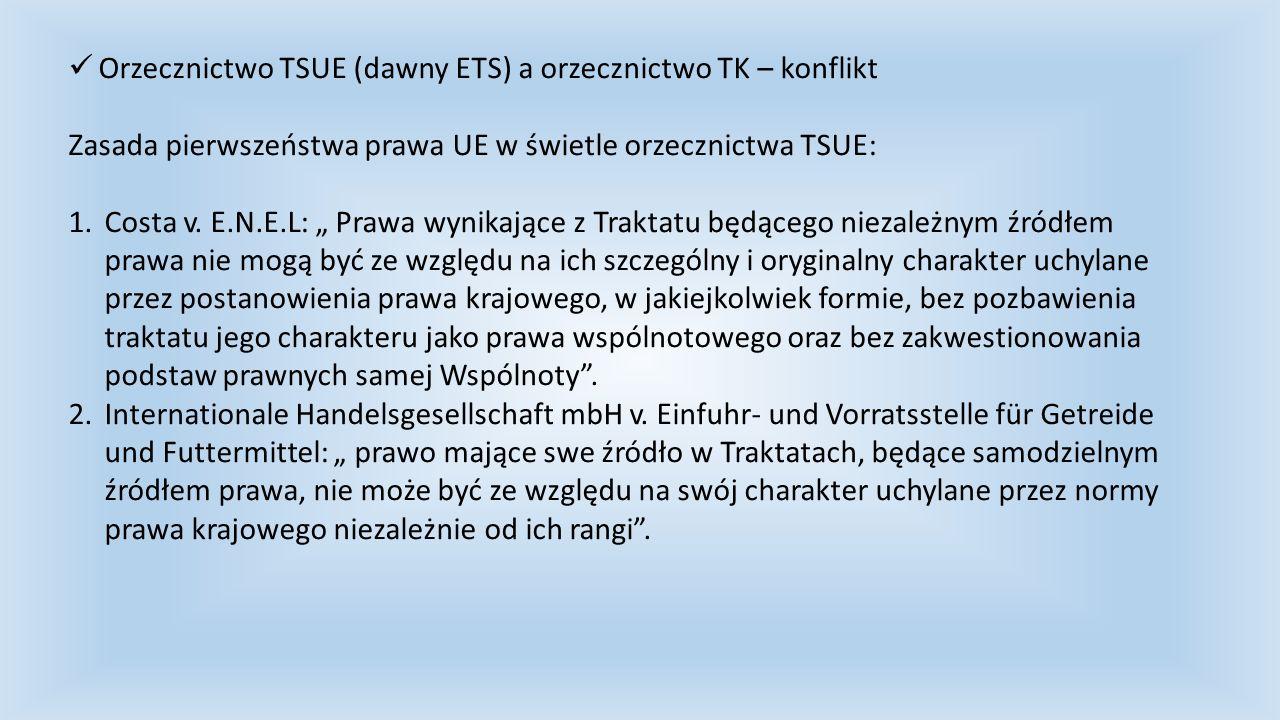 """Orzecznictwo TSUE (dawny ETS) a orzecznictwo TK – konflikt Zasada pierwszeństwa prawa UE w świetle orzecznictwa TSUE: 1.Costa v. E.N.E.L: """" Prawa wyni"""