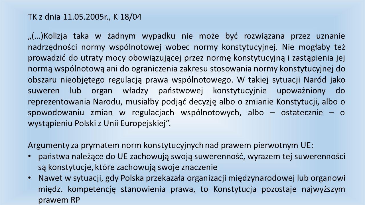 """TK z dnia 11.05.2005r., K 18/04 """"(…)Kolizja taka w żadnym wypadku nie może być rozwiązana przez uznanie nadrzędności normy wspólnotowej wobec normy ko"""