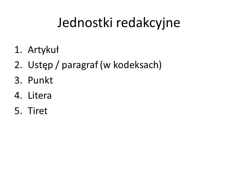 Jednostki redakcyjne 1.Artykuł 2.Ustęp / paragraf (w kodeksach) 3.Punkt 4.Litera 5.Tiret