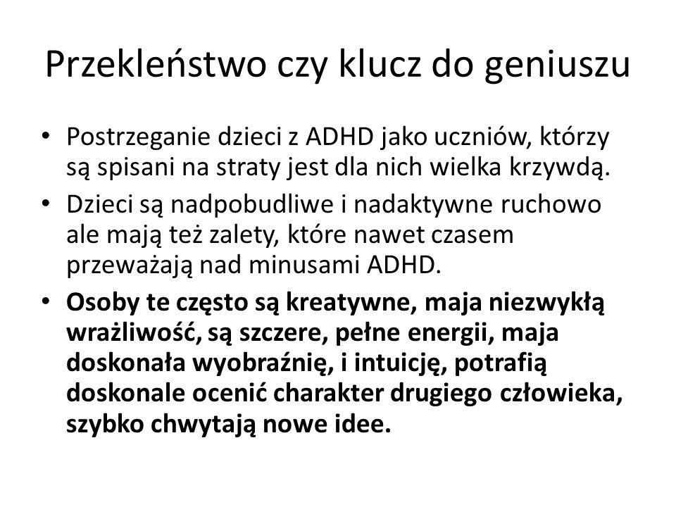 Przekleństwo czy klucz do geniuszu Postrzeganie dzieci z ADHD jako uczniów, którzy są spisani na straty jest dla nich wielka krzywdą.