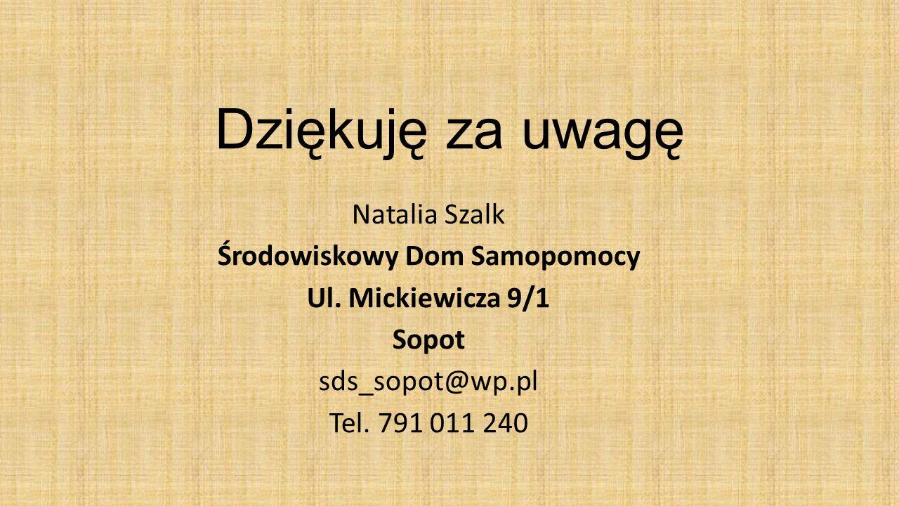 Dziękuję za uwagę Natalia Szalk Środowiskowy Dom Samopomocy Ul. Mickiewicza 9/1 Sopot sds_sopot@wp.pl Tel. 791 011 240