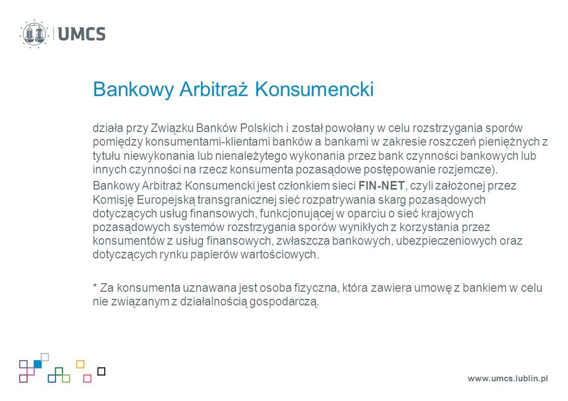 Bankowy Arbitraż Konsumencki działa przy Związku Banków Polskich i został powołany w celu rozstrzygania sporów pomiędzy konsumentami-klientami banków a bankami w zakresie roszczeń pieniężnych z tytułu niewykonania lub nienależytego wykonania przez bank czynności bankowych lub innych czynności na rzecz konsumenta pozasądowe postępowanie rozjemcze).