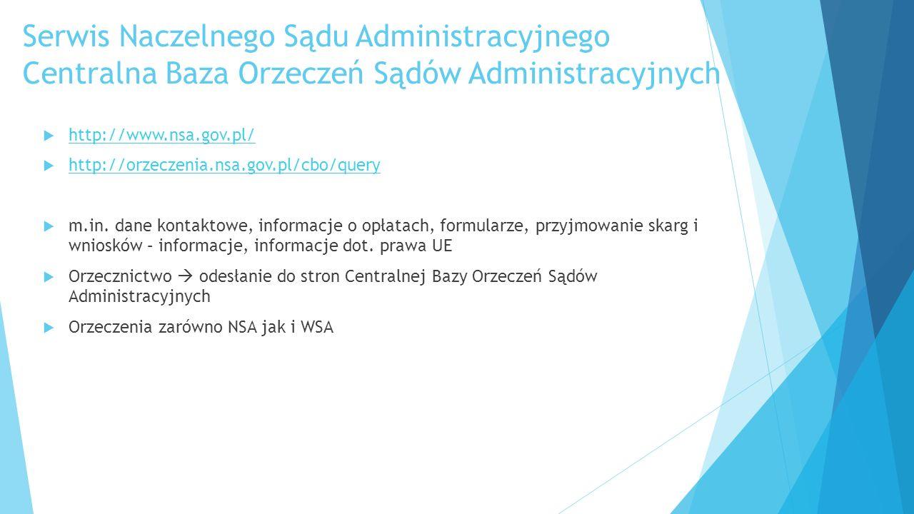 Serwis Naczelnego Sądu Administracyjnego Centralna Baza Orzeczeń Sądów Administracyjnych  http://www.nsa.gov.pl/ http://www.nsa.gov.pl/  http://orzeczenia.nsa.gov.pl/cbo/query http://orzeczenia.nsa.gov.pl/cbo/query  m.in.