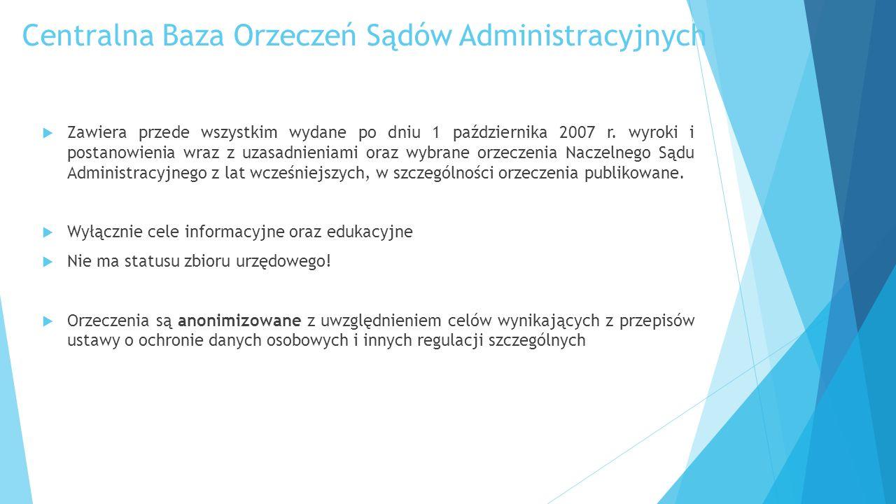 Centralna Baza Orzeczeń Sądów Administracyjnych  Zawiera przede wszystkim wydane po dniu 1 października 2007 r.