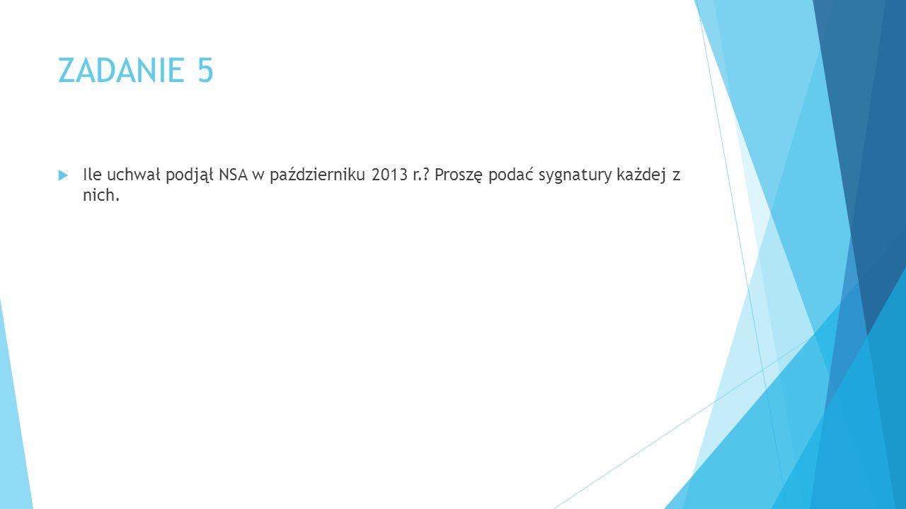 ZADANIE 5  Ile uchwał podjął NSA w październiku 2013 r. Proszę podać sygnatury każdej z nich.