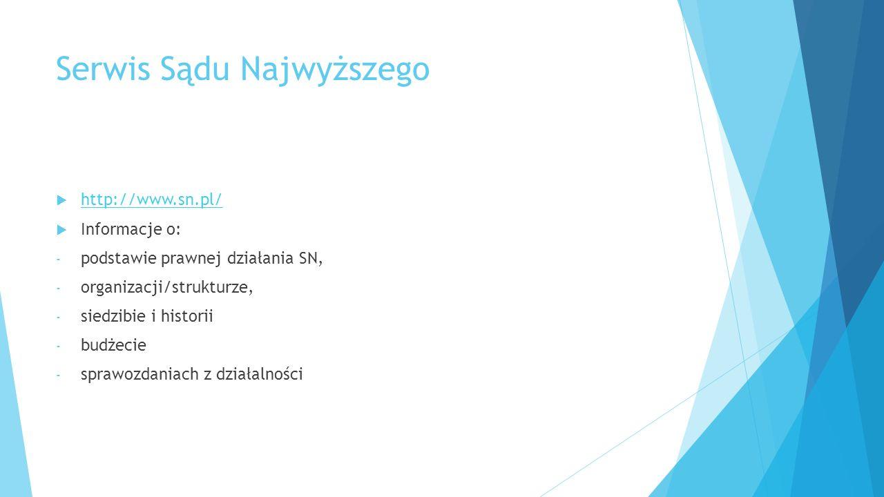 Serwis Sądu Najwyższego  http://www.sn.pl/ http://www.sn.pl/  Informacje o: - podstawie prawnej działania SN, - organizacji/strukturze, - siedzibie i historii - budżecie - sprawozdaniach z działalności