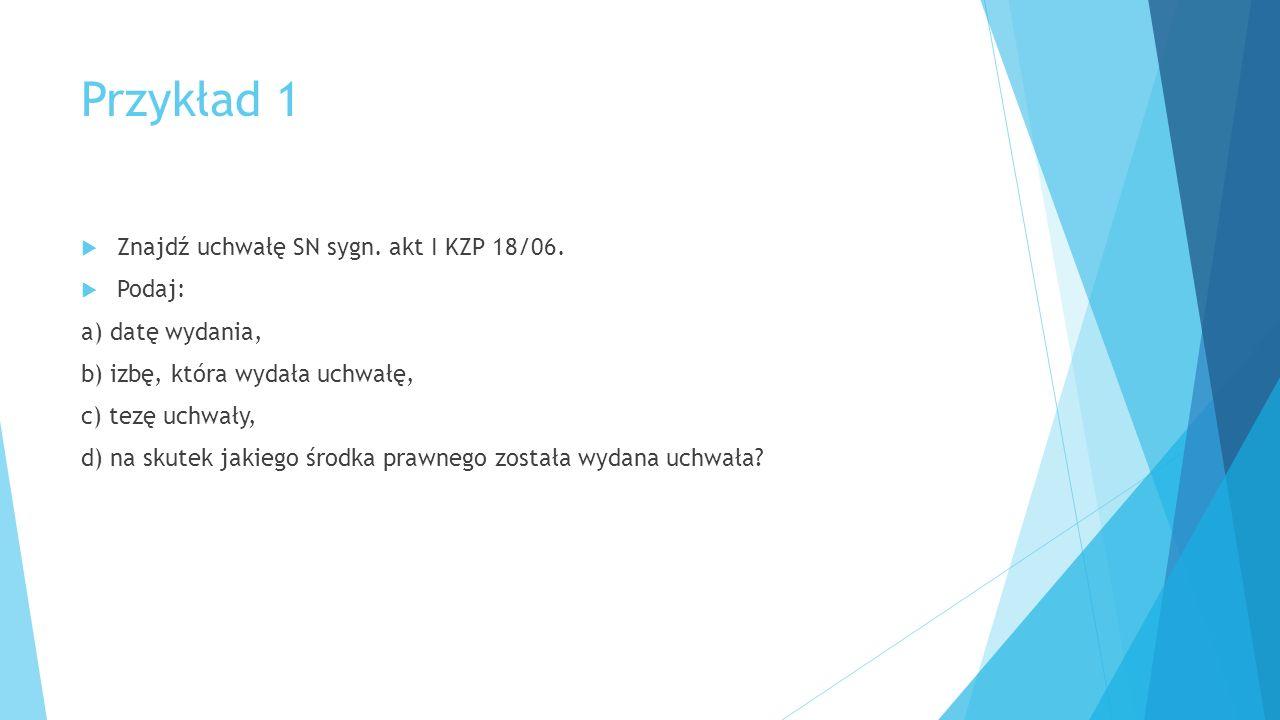 Przykład 1  Znajdź uchwałę SN sygn. akt I KZP 18/06.