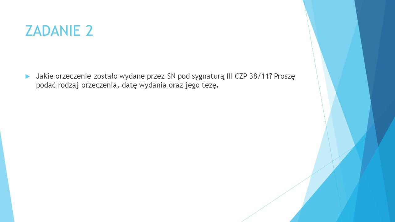 ZADANIE 2  Jakie orzeczenie zostało wydane przez SN pod sygnaturą III CZP 38/11.