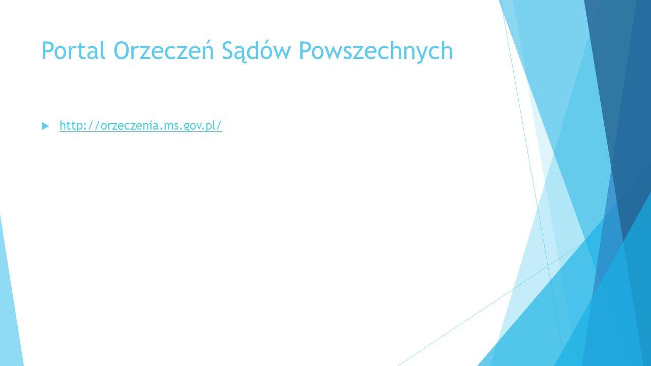 Portal Orzeczeń Sądów Powszechnych  http://orzeczenia.ms.gov.pl/ http://orzeczenia.ms.gov.pl/