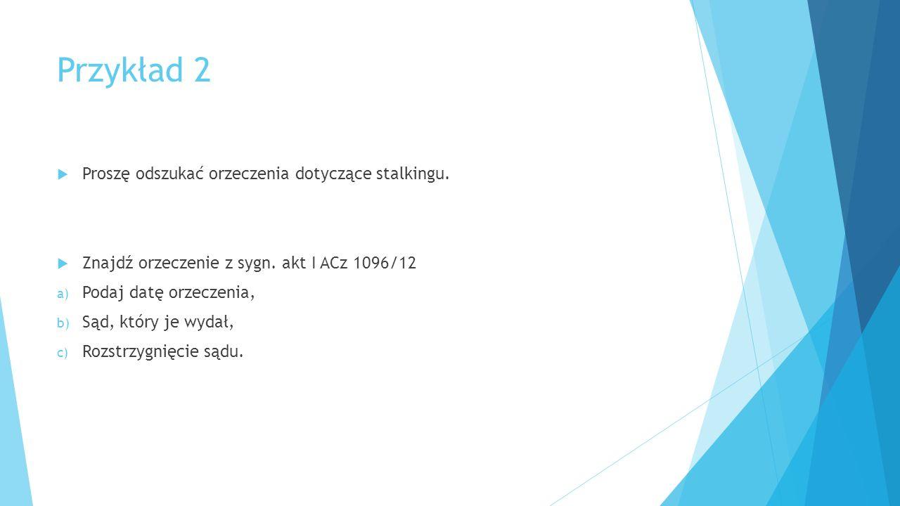 Przykład 2  Proszę odszukać orzeczenia dotyczące stalkingu.