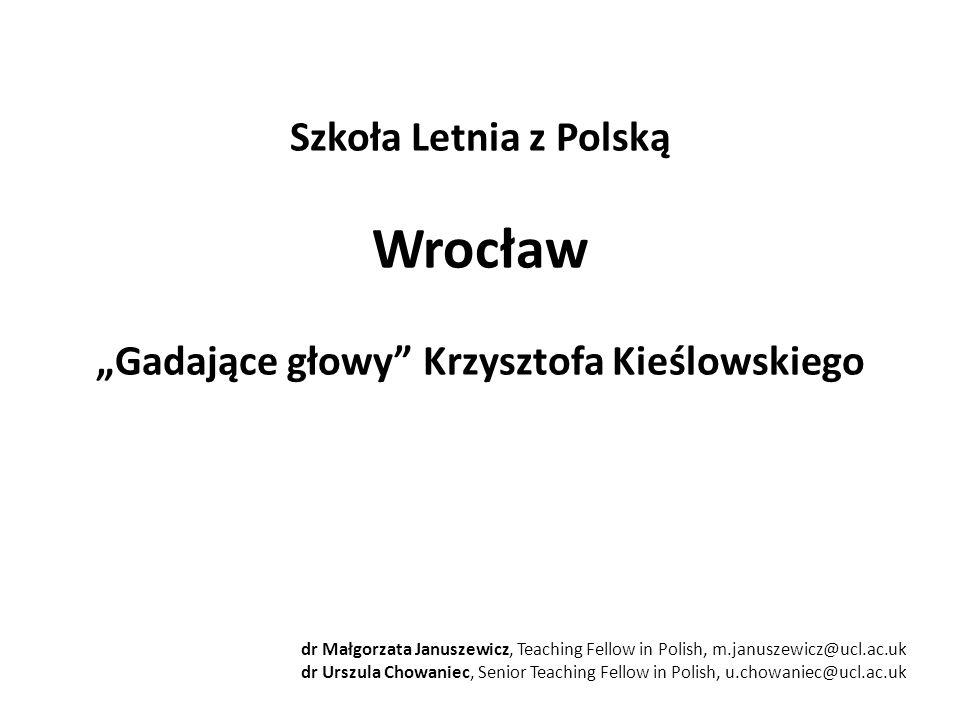 """Szkoła Letnia z Polską Wrocław """"Gadające głowy"""" Krzysztofa Kieślowskiego dr Małgorzata Januszewicz, Teaching Fellow in Polish, m.januszewicz@ucl.ac.uk"""