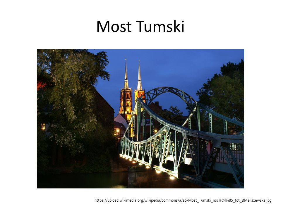 Most Tumski https://upload.wikimedia.org/wikipedia/commons/a/a6/Most_Tumski_noc%C4%85_fot_BMaliszewska.jpg