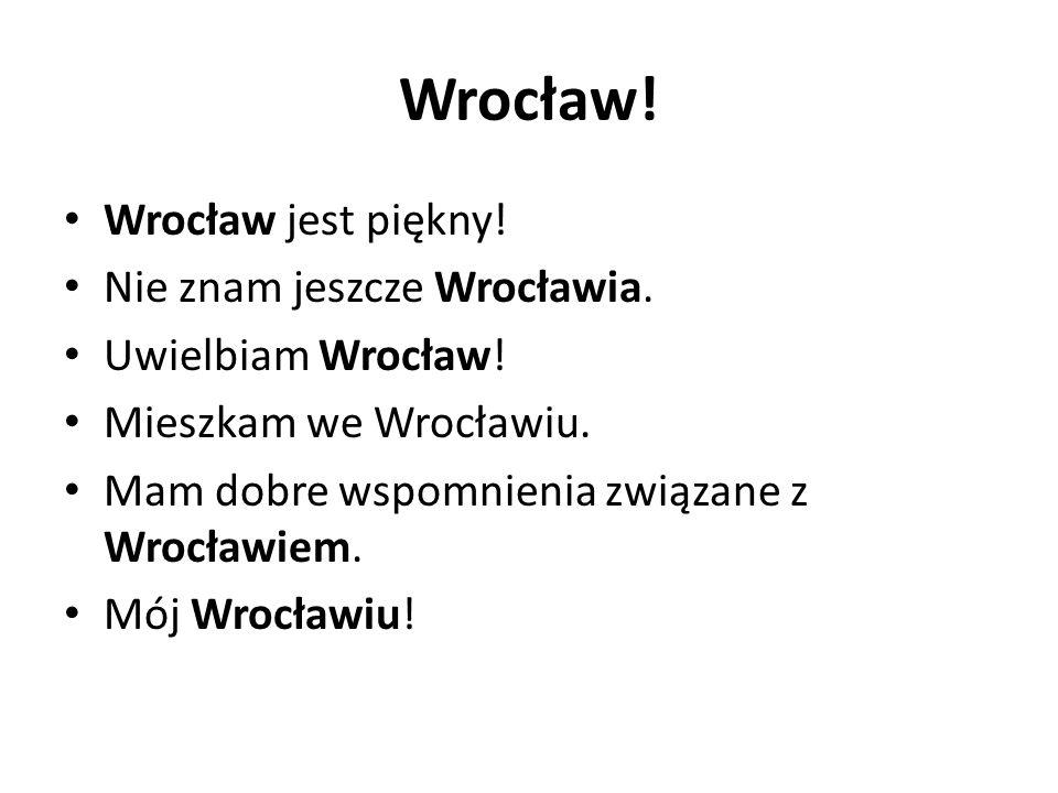 Wrocław. Wrocław jest piękny. Nie znam jeszcze Wrocławia.