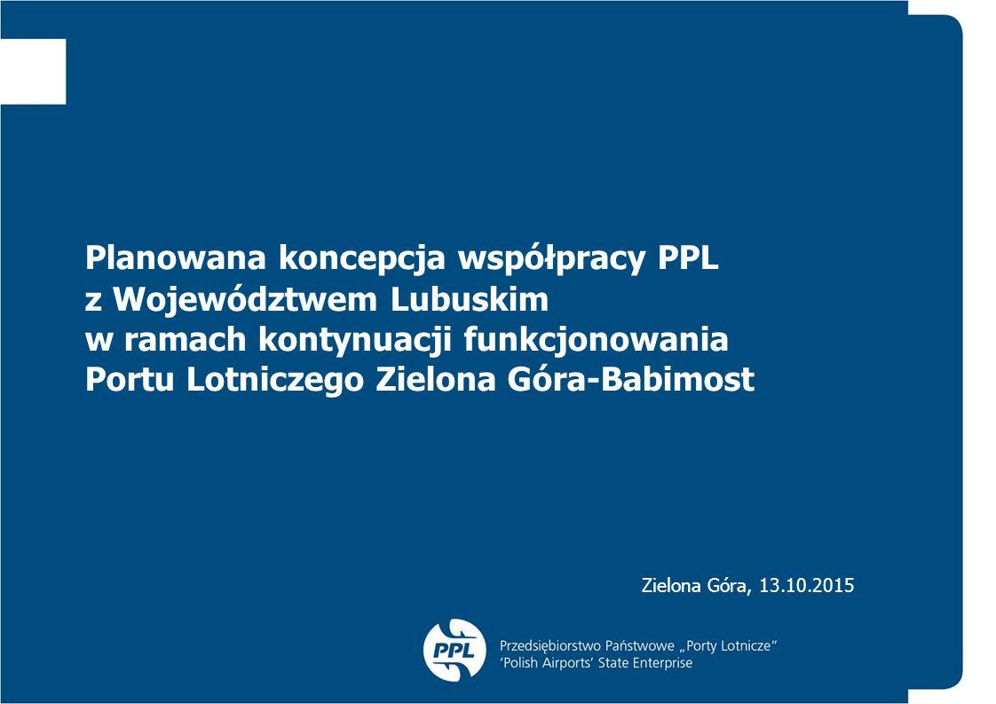 Planowana koncepcja współpracy PPL z Województwem Lubuskim w ramach kontynuacji funkcjonowania Portu Lotniczego Zielona Góra-Babimost Zielona Góra, 13