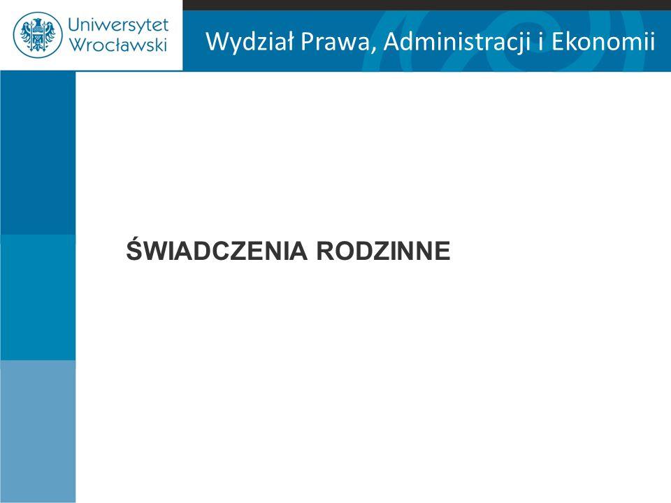 Wydział Prawa, Administracji i Ekonomii ŚWIADCZENIA RODZINNE