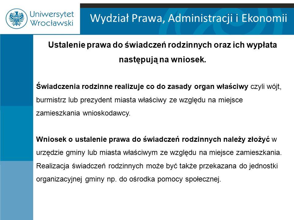 Wydział Prawa, Administracji i Ekonomii Ustalenie prawa do świadczeń rodzinnych oraz ich wypłata następują na wniosek.
