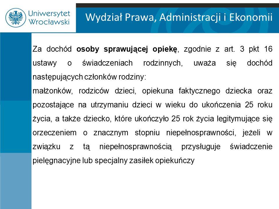 Wydział Prawa, Administracji i Ekonomii Za dochód osoby sprawującej opiekę, zgodnie z art.