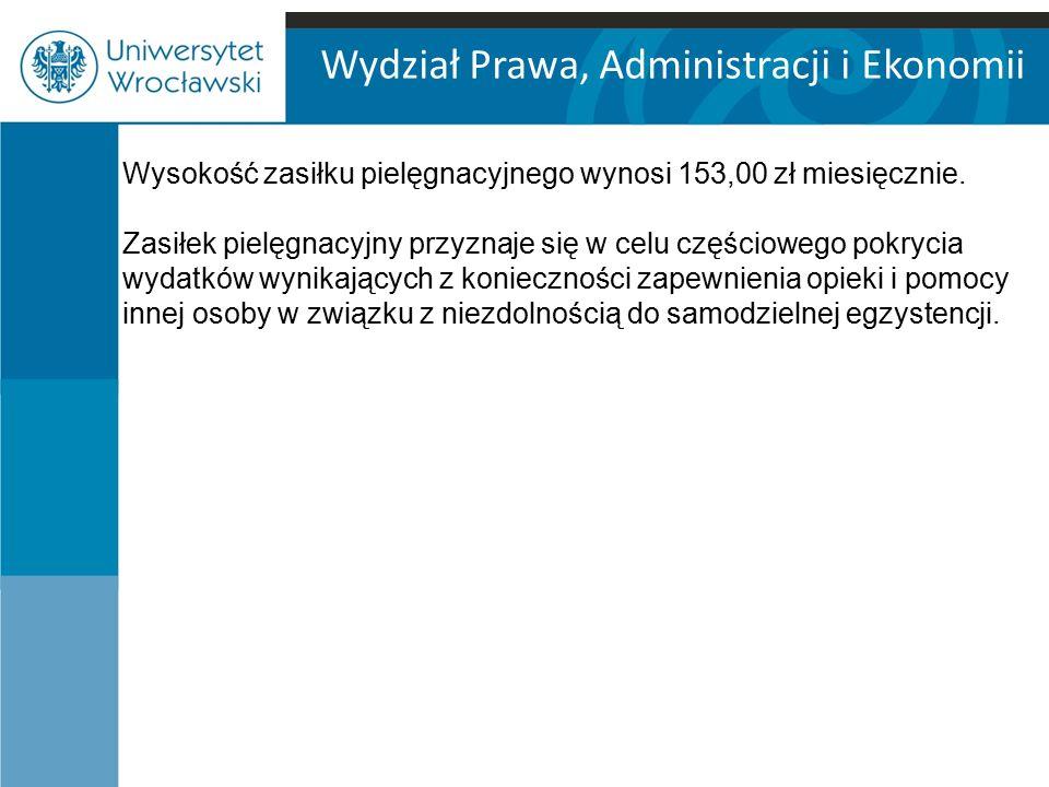 Wydział Prawa, Administracji i Ekonomii Wysokość zasiłku pielęgnacyjnego wynosi 153,00 zł miesięcznie.