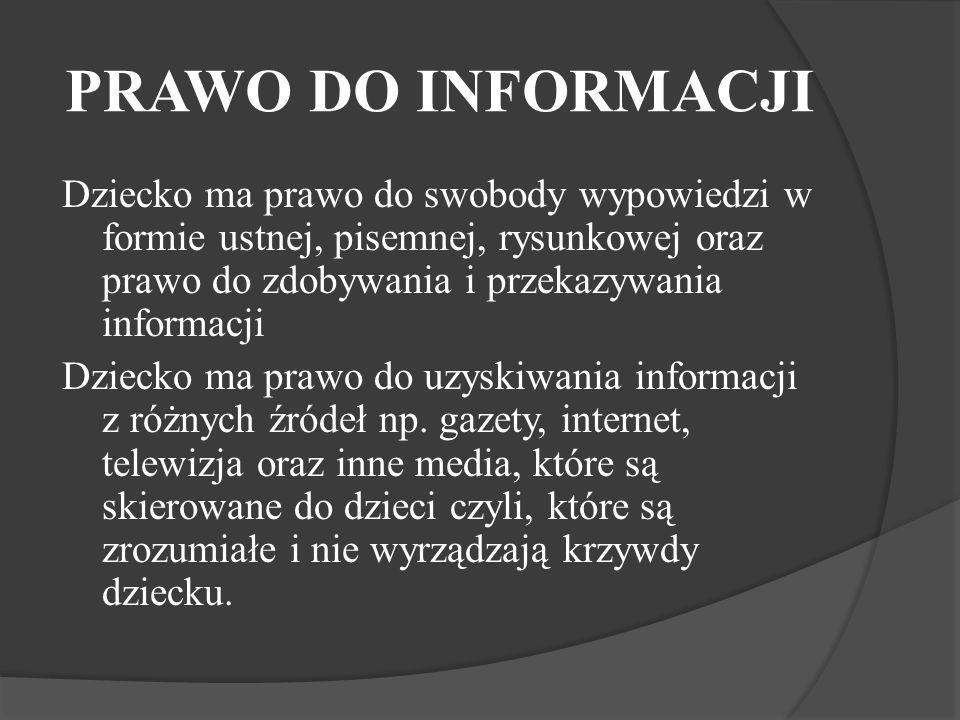 PRAWO DO INFORMACJI Dziecko ma prawo do swobody wypowiedzi w formie ustnej, pisemnej, rysunkowej oraz prawo do zdobywania i przekazywania informacji Dziecko ma prawo do uzyskiwania informacji z różnych źródeł np.