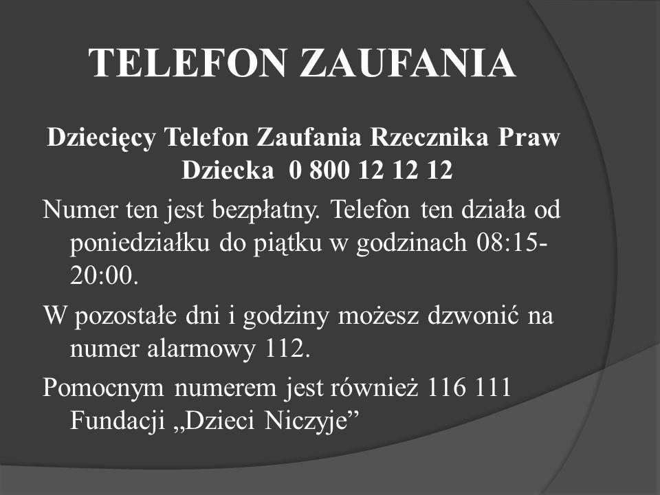 TELEFON ZAUFANIA Dziecięcy Telefon Zaufania Rzecznika Praw Dziecka 0 800 12 12 12 Numer ten jest bezpłatny. Telefon ten działa od poniedziałku do piąt