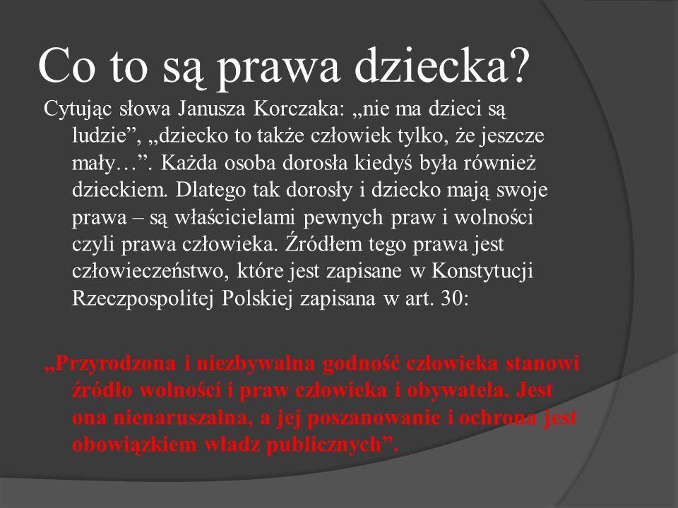 """Co to są prawa dziecka? Cytując słowa Janusza Korczaka: """"nie ma dzieci są ludzie"""", """"dziecko to także człowiek tylko, że jeszcze mały…"""". Każda osoba do"""